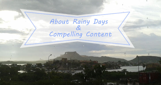 About Rainy Days & Compelling Content