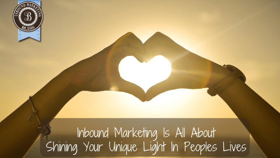 Inbound Marketing Is All About  Shining Your Unique Light In Peoples Lives
